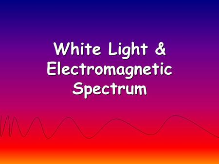 White Light & Electromagnetic Spectrum. What is Radiation? Energy that is transmitted from one place to another by electromagnetic waves Heat, UV rays.