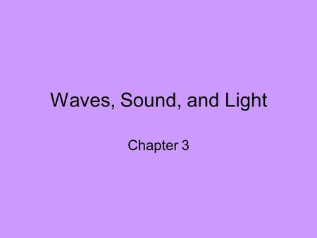 Waves, Sound, and Light Chapter 3.