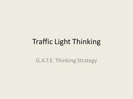 Traffic Light Thinking G.A.T.E. Thinking Strategy.