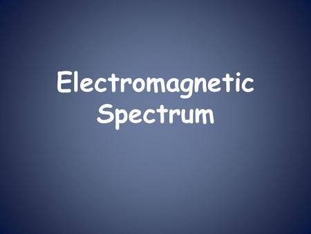 Electromagnetic Spectrum. What is the Electromagnetic Spectrum? The electromagnetic spectrum is the entire range of radiation. What is radiation? Radiation.