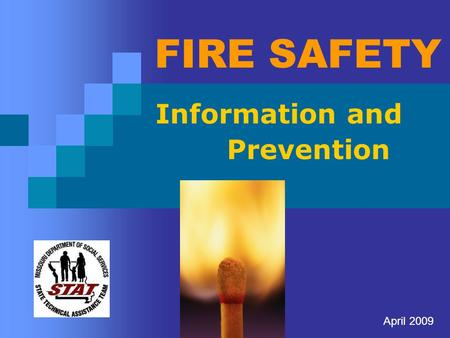 FIRE SAFETY Information and Prevention April 2009.