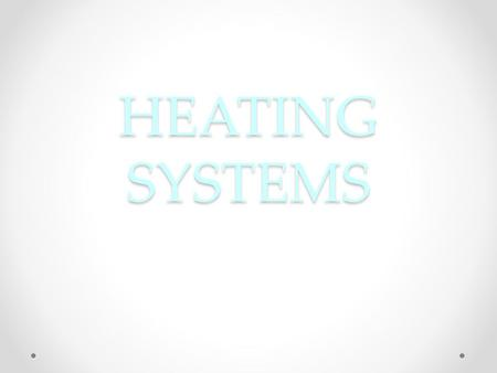 HEATING SYSTEMS Questions Why do we need heating systems? What was the first heating system? Which types of energy do you need to operate today's heating.