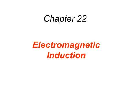 Chapter 22 Electromagnetic Induction. 22.1 Induced Emf and Induced Current There are a number of ways a magnetic field can be used to generate an electric.