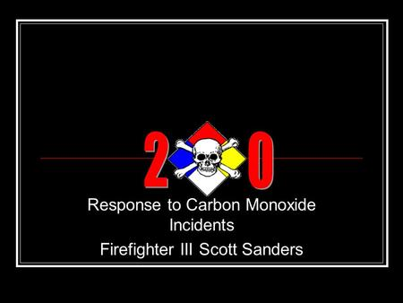 Response to Carbon Monoxide Incidents Firefighter III Scott Sanders.
