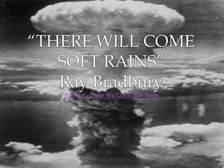 Ray Bradbury.  Ray Bradbury: one of the most celebrated Science- Fiction writers.  Best known for Fahrenheit 451 (which you will be reading)  This.