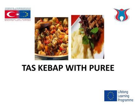 TAS KEBAP WITH PUREE. 2.20 pounds of lamb cubes 2 onions 2 tomatoes 2 long green peppers 2 garlic cloves 1 tbsp tomato paste 1/3 cup of sunflower oil.