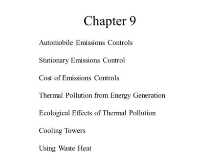 Chapter 9 <strong>Automobile</strong> Emissions Controls Stationary Emissions Control Cost of Emissions Controls Thermal Pollution from Energy Generation Ecological Effects.