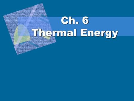Ch. 6 Thermal Energy. 6.1: Temperature and Heat Temperature  measure of the average kinetic energy of the particles in a sample of matter.