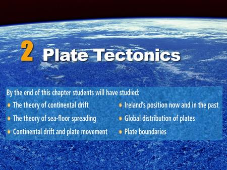 "2 Plate Tectonics. Chapter 2: Plate Tectonics Theory of plate tectonics  ""Plate Tectonics"" explains why the plates of the earth are moving.  The main."