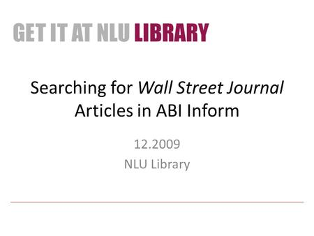 Searching for Wall Street Journal Articles in ABI Inform 12.2009 NLU Library.