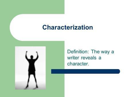 Characterization Definition: The way a writer reveals a character.