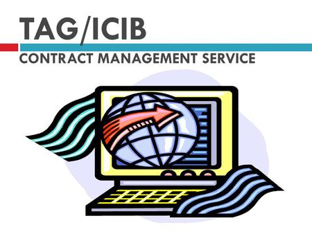 TAG/ICIB CONTRACT MANAGEMENT SERVICE. TAG/ICIB SERVICES TAG/ICIB is the 40 –year old veterans of the transportation industry. Our specialty has always.