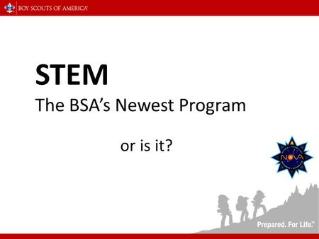 STEM The BSA's Newest Program or is it?. Science Technology Engineering Math The acronym STEM stands for Science, Technology, Engineering, and Mathematics.