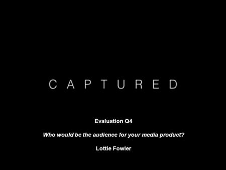 Evaluation Q4 Who would be the audience for your media product? Lottie Fowler.
