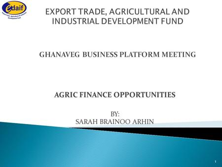 AGRIC FINANCE OPPORTUNITIES BY: SARAH BRAINOO ARHIN