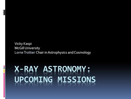 Vicky Kaspi McGill University Lorne Trottier Chair in Astrophysics and Cosmology.