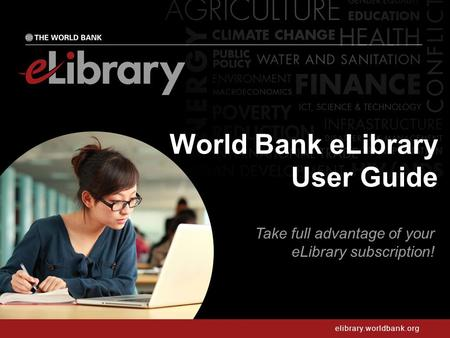 Elibrary.worldbank.org World Bank eLibrary User Guide Take full advantage of your eLibrary subscription!