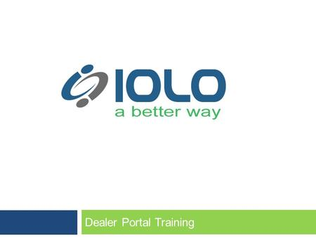 Dealer Portal Training. Empowering your business  INCREASE sales with IOLO's no credit check program  EASE of use with IOLO's automated web application.