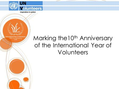 Marking the10 th Anniversary of the International Year of Volunteers.