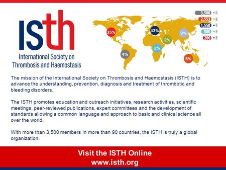 Visit the ISTH Online www.isth.org The mission of the International Society on Thrombosis and Haemostasis (ISTH) is to advance the understanding, prevention,
