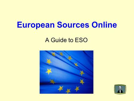 European Sources Online A Guide to ESO. What is European Sources Online? European Sources Online (ESO) provides access to a broad range of information.