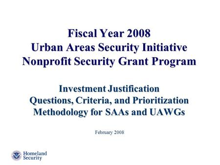 Fiscal Year 2008 Urban Areas Security Initiative Nonprofit Security Grant Program Investment Justification Questions, Criteria, and Prioritization Methodology.
