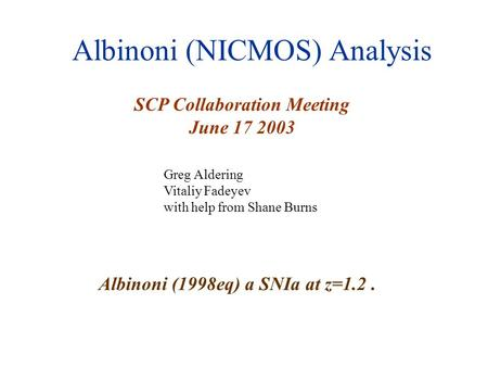 Albinoni (NICMOS) Analysis SCP Collaboration Meeting June 17 2003 Greg Aldering Vitaliy Fadeyev with help from Shane Burns Albinoni (1998eq) a SNIa at.