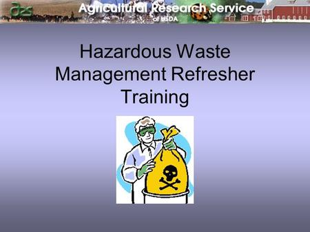 Hazardous Waste Management Refresher Training. Environmental Stewardship It is the responsibility of all employees to manage chemical waste in a reasonable.