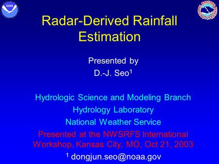 Radar-Derived Rainfall Estimation Presented by D.-J. Seo 1 Hydrologic Science and Modeling Branch Hydrology Laboratory National Weather Service Presented.