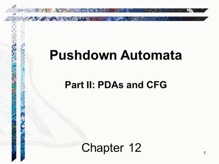 Pushdown Automata Part II: PDAs and CFG Chapter 12.