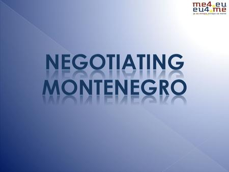 The Stabilisation and Association Agreement between Montenegro and the EU signed in October 2007, entered into force in May 2010. Montenegro has been.