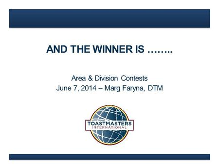 AND THE WINNER IS …….. Area & Division Contests June 7, 2014 – Marg Faryna, DTM.
