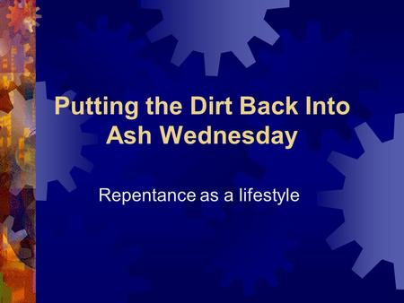 Putting the Dirt Back Into Ash Wednesday Repentance as a lifestyle.
