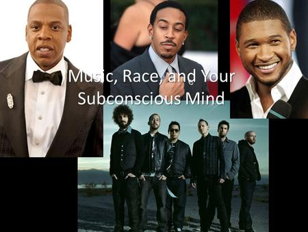 Music, Race, and Your Subconscious Mind. Begin at :48. End at 2:06. (The following <strong>slide</strong> has the lyrics.) *Note: Clicking on the following <strong>slide</strong> will.