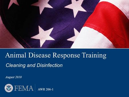 Animal Disease Response Training Cleaning and Disinfection August 2010 AWR 206-1.