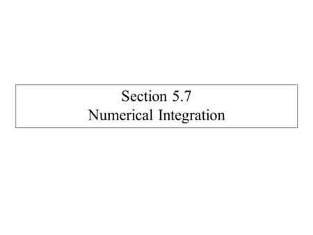 Section 5.7 Numerical Integration. Approximations for integrals: Riemann Sums, Trapezoidal Rule, Simpson's Rule Riemann Sum: Trapezoidal Rule: Simpson's.