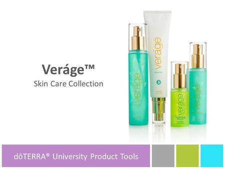 DōTERRA® Product Tools Veráge™ Skin Care Collection dōTERRA® University Product Tools.