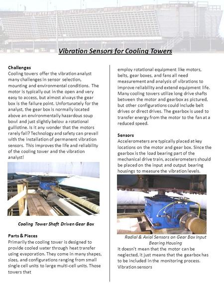 Vibration Sensors for Cooling Towers Challenges Cooling towers offer the vibration analyst many challenges in sensor selection, mounting and environmental.