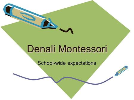 Denali Montessori School-wide expectations. Mrs. Brooke Hull Denali Principal Was an elementary gifted coordinator. Was a prior classroom teacher, test.