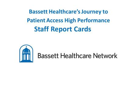Bassett Healthcare's Journey to Patient Access High Performance Staff Report Cards.