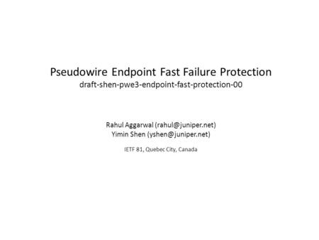 Pseudowire Endpoint Fast Failure Protection draft-shen-pwe3-endpoint-fast-protection-00 Rahul Aggarwal Yimin Shen
