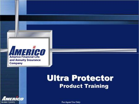 04-064-7 (10/05) For Agent Use Only Ultra Protector Americo Financial Life and Annuity Insurance Company Product Training.
