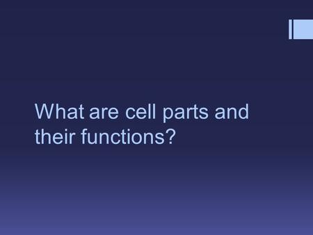 What are cell parts and their functions?. In this PowerPoint you will learn the following:  nine different cell parts  what function each part has.