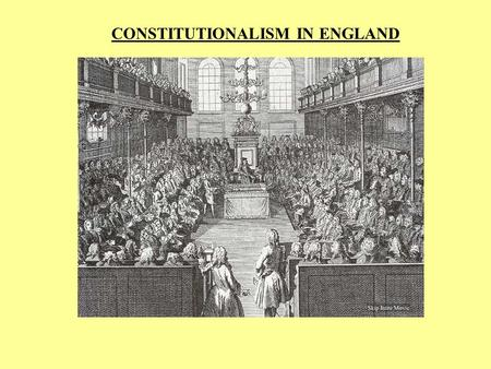 CONSTITUTIONALISM IN ENGLAND. THE ENGLISH EXCEPTION  Successful centralization without absolutism  Strong, centralized government  Parliamentary, aristocratic.