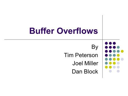 Buffer Overflows By Tim Peterson Joel Miller Dan Block.