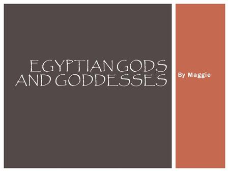 By Maggie EGYPTIAN GODS AND GODDESSES.  Ra was the primary name of the sun god. His Name can either be pronounced, Ra or Re. He was often known as the.