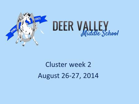 Cluster week 2 August 26-27, 2014. Welcome to cluster Please sign in/Take needed papers Take a color strip-the # on back matches table # Binder Organization: