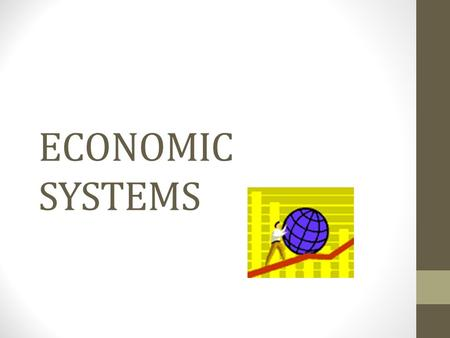 ECONOMIC SYSTEMS. Types of Systems Traditional Economies- the allocation of scarce resources comes from ritual, habit, or custom Command Economies- a.