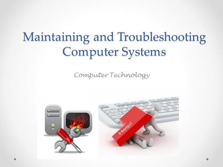 Maintaining and Troubleshooting Computer Systems Computer Technology.