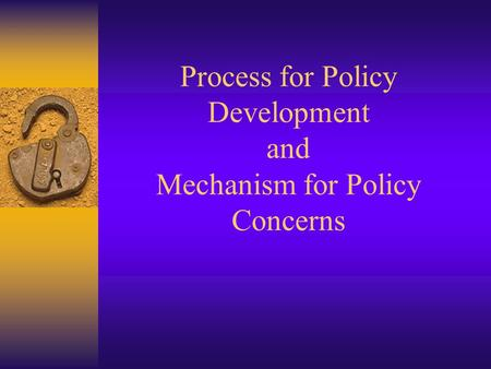 Process for Policy Development and Mechanism for Policy Concerns.